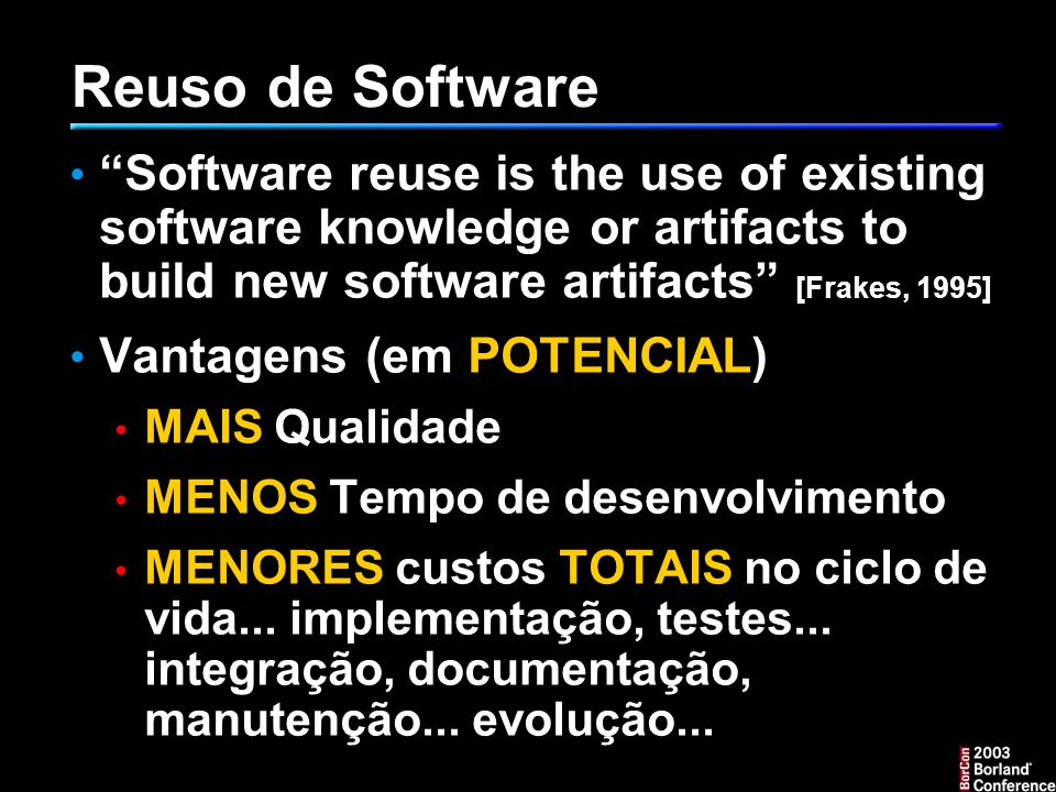Reuso de Software Software reuse is the use of existing software knowledge or artifacts to build new software artifacts [Frakes, 1995]